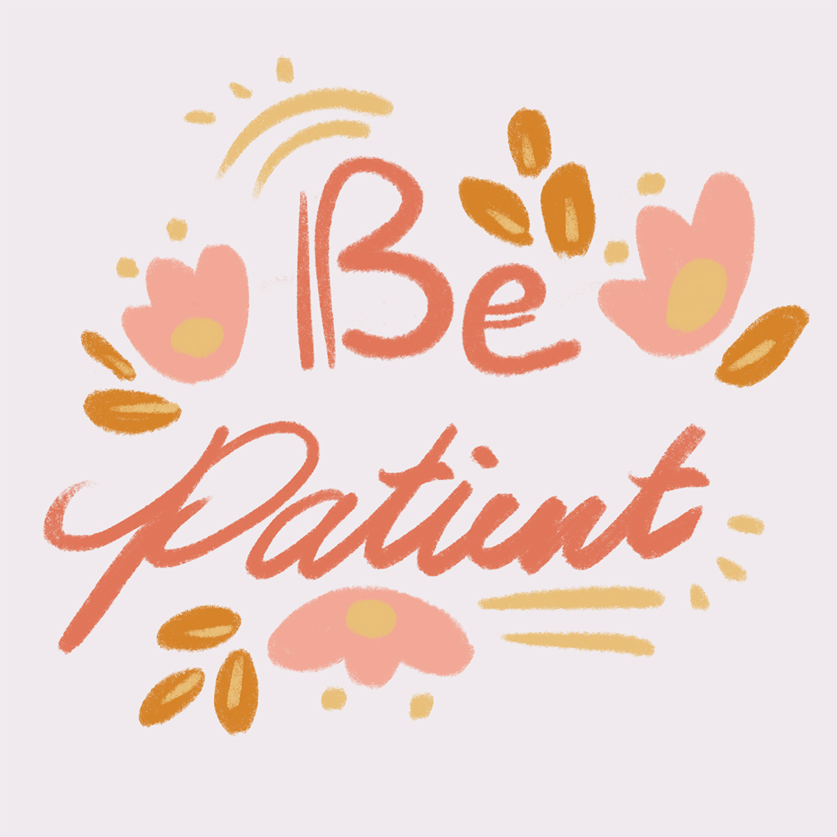 pastel pink and yellow floral hand lettered design that says be patient