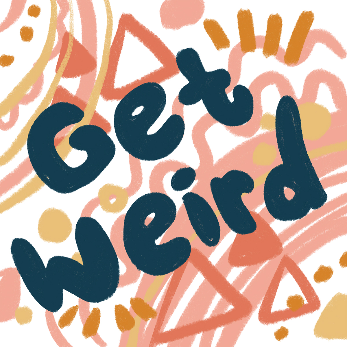 pink, yellow and blue hand lettered design that reads get weird